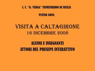 VISITA A CALTAGIRONE 16 Dicembre 2008