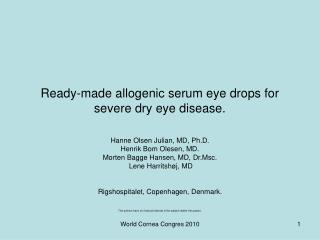 Ready-made allogenic serum eye drops for severe dry eye disease.