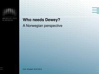 Who needs Dewey?