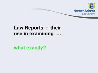 Law Reports  :  their use in examining  ….