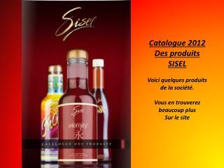 Catalogue 2012 Des produits  SISEL Voici quelques produits de la société.