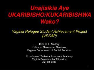 Unajisikia  Aye UKARIBISHO/KUKARIBISHWA Wako? Virginia Refugee Student Achievement Project