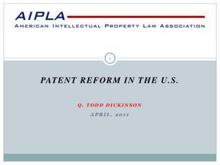 Patent Reform in the  u.s . Q. Todd Dickinson April, 2011