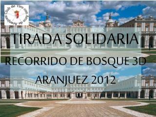 TIRADA SOLIDARIA RECORRIDO DE BOSQUE 3D ARANJUEZ 2012
