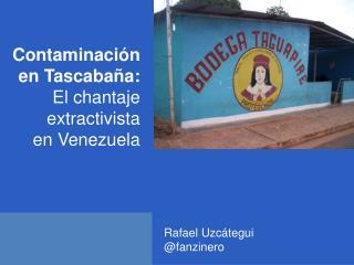Contaminación  en Tascabaña :  El chantaje  extractivista en Venezuela