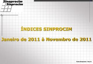 ÍNDICES SINPROCIM Janeiro de 2011 à Novembro de 2011