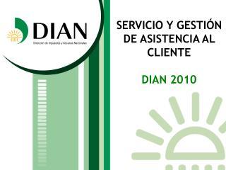 SERVICIO Y GESTIÓN DE ASISTENCIA AL CLIENTE DIAN 2010