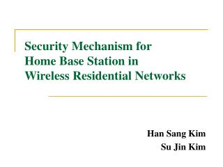 Security Mechanism for  Home Base Station in  Wireless Residential Networks