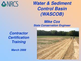 Water & Sediment Control Basin (WASCOB) Mike Cox State Conservation Engineer
