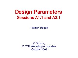Design Parameters  Sessions A1.1 and A2.1 Plenary Report C.Spiering VLVNT Workshop Amsterdam