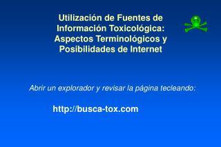 Abrir un explorador y revisar la página tecleando: http://busca-tox.com