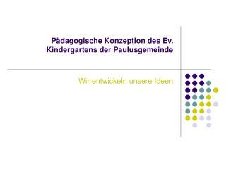 Pädagogische Konzeption des Ev. Kindergartens der Paulusgemeinde