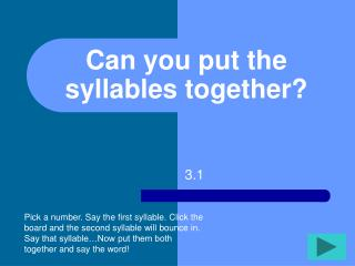 Can you put the syllables together?