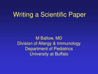Writing a Scientific Paper M Ballow, MD Division of Allergy & Immunology Department of Pediatrics