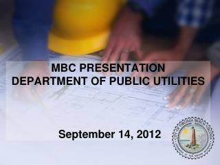 MBC PRESENTATION DEPARTMENT OF PUBLIC UTILITIES  September 14, 2012