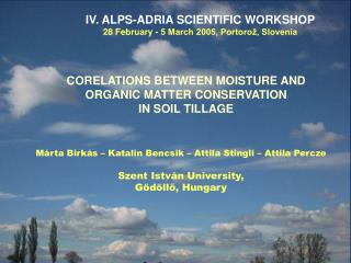 IV. ALPS-ADRIA SCIENTIFIC WORKSHOP 28 February - 5 March 2005, Portorož, Slovenia