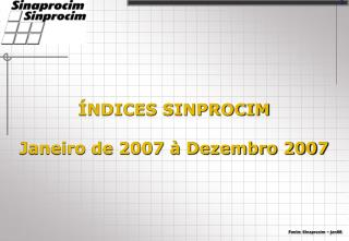 ÍNDICES SINPROCIM Janeiro de 2007 à Dezembro 2007