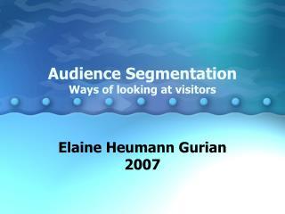 Audience Segmentation Ways of looking at visitors
