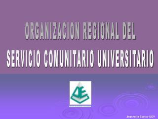 ORGANIZACION REGIONAL DEL SERVICIO COMUNITARIO UNIVERSITARIO
