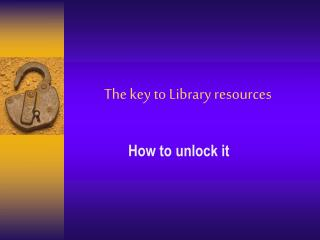 The key to Library resources