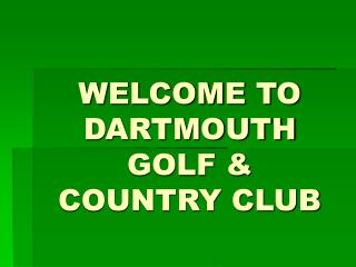 WELCOME TO DARTMOUTH GOLF & COUNTRY CLUB