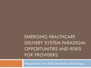 Emerging Healthcare Delivery System Paradigm:   Opportunities and Risks for providers