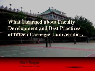 What I learned about Faculty Development and Best Practices at fifteen Carnegie-1 universities.