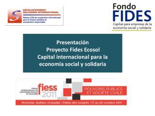 Presentación Proyecto Fides Ecosol Capital internacional para la economía social y solidaria