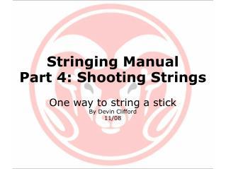 Stringing Manual Part 4: Shooting Strings