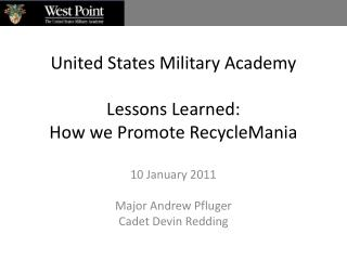 United States Military  Academy Lessons Learned:  How we Promote RecycleMania