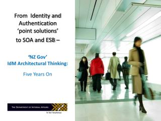 From  Identity and Authentication   point solutions   to SOA and ESB      NZ Gov   IdM Architectural Thinking:  Five Yea