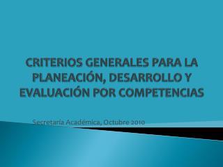 CRITERIOS GENERALES PARA LA PLANEACIÓN, DESARROLLO Y EVALUACIÓN POR COMPETENCIAS