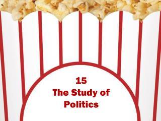 15 The Study of Politics