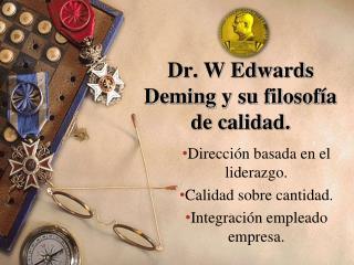 Dr. W Edwards  Deming  y su filosof�a de calidad.
