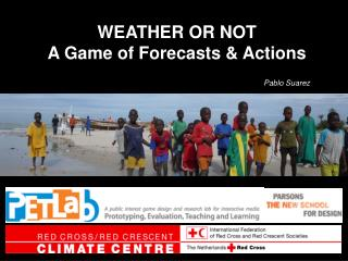 WEATHER OR NOT  A Game of Forecasts & Actions