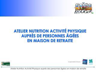 ATELIER NUTRITION ACTIVITÉ PHYSIQUE AUPRÈS DE PERSONNES ÂGÉES  EN MAISON DE RETRAITE