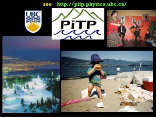 see     http://pitp.physics.ubc.ca/