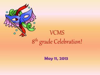 VCMS 8 th  grade Celebration!