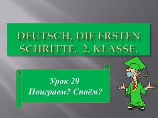 Deutsch, die Ersten Schritte.  2. Klasse.