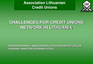 CHALLENGES FOR CREDIT UNIONS NETWORK IN LITHUANIA