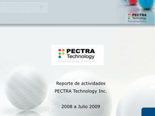 Reporte de actividades PECTRA Technology Inc. 2008 a Julio 2009