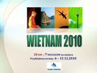 10 DNI /  7 NOCLEGÓW na miejscu Przykładowy termin: 6 – 15.12.2010
