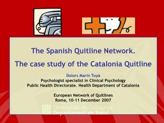 The Spanish Quitline Network. The case study of the Catalonia Quitline Dolors Marin Tuyà