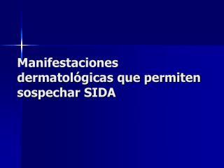 Manifestaciones dermatológicas que permiten sospechar SIDA