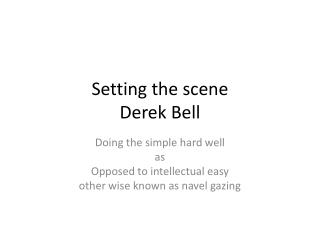 Setting the scene Derek Bell