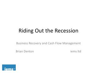 Riding Out the Recession