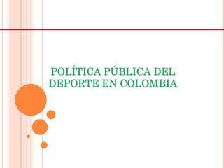 POLÍTICA PÚBLICA DEL DEPORTE EN COLOMBIA