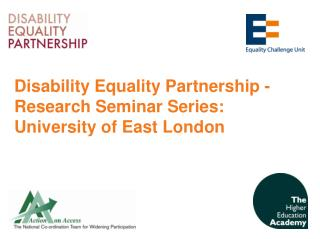 Disability Equality Partnership - 	 Research Seminar Series: University of East London