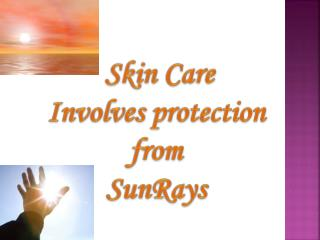 Skin Care Involves protection  from  SunRays