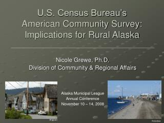 U.S. Census Bureau's  American Community Survey:  Implications for Rural Alaska